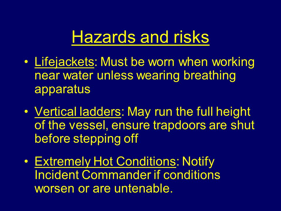 Hazards and risks Lifejackets: Must be worn when working near water unless wearing breathing apparatus.