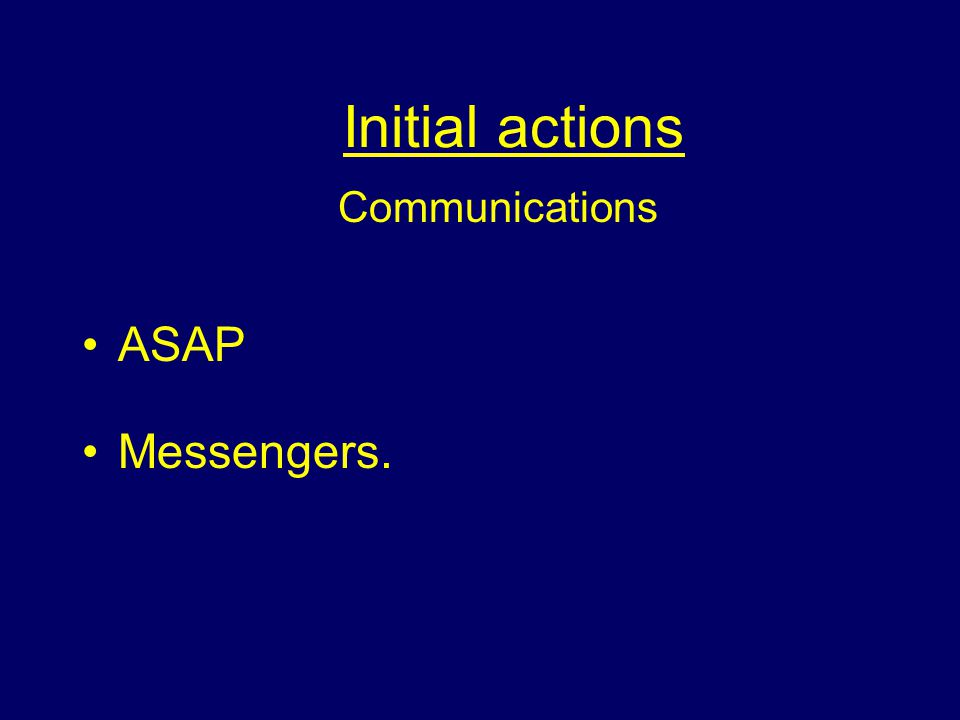 Initial actions Communications ASAP Messengers.
