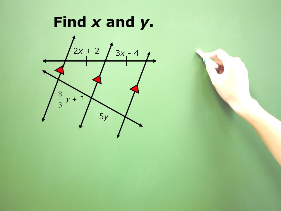 Find x and y. 2x + 2 3x - 4 5y