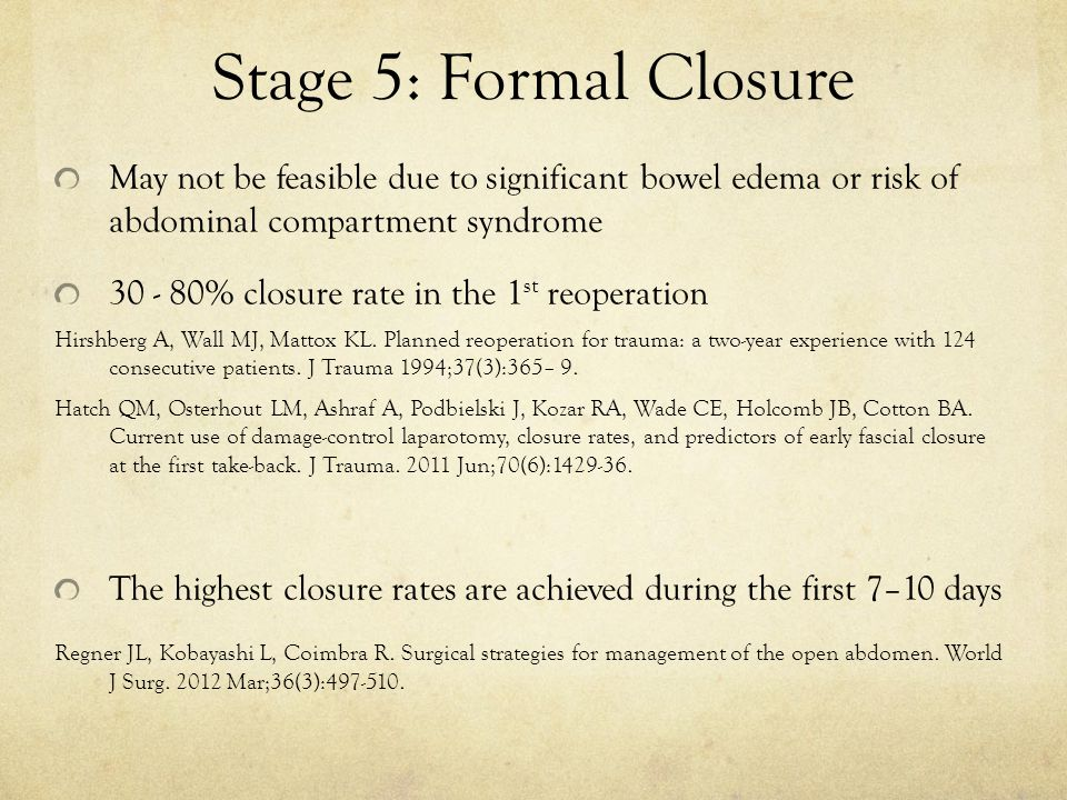 Stage 5: Formal Closure May not be feasible due to significant bowel edema or risk of abdominal compartment syndrome.