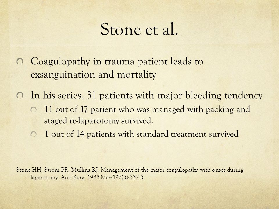 Stone et al. Coagulopathy in trauma patient leads to exsanguination and mortality. In his series, 31 patients with major bleeding tendency.