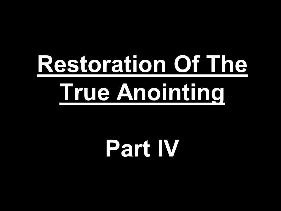 Restoration Of The True Anointing Part IV