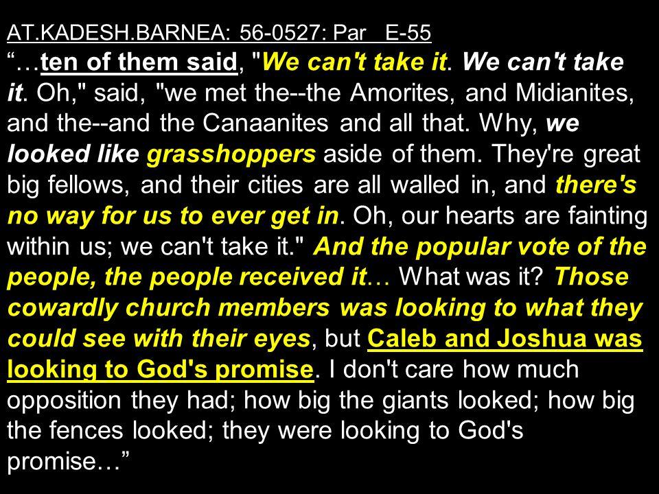AT.KADESH.BARNEA: 56-0527: Par E-55 …ten of them said, We can t take it.