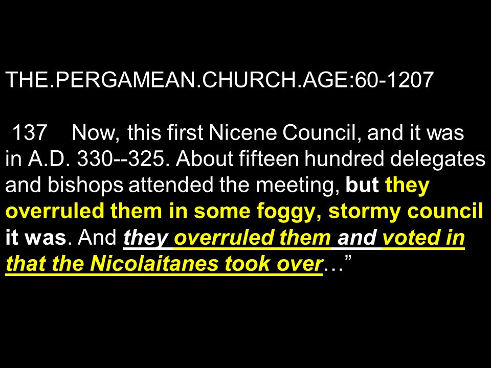 THE.PERGAMEAN.CHURCH.AGE:60-1207 137 Now, this first Nicene Council, and it was in A.D.