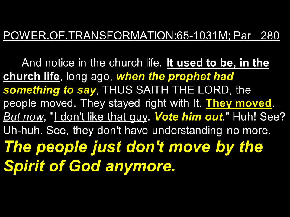 POWER.OF.TRANSFORMATION:65-1031M; Par 280 And notice in the church life.