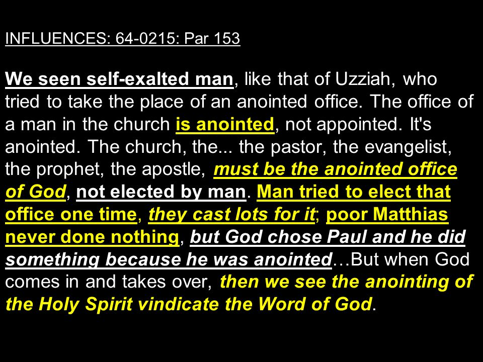 INFLUENCES: 64-0215: Par 153 We seen self-exalted man, like that of Uzziah, who tried to take the place of an anointed office.