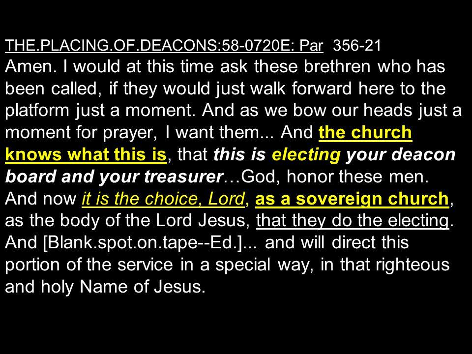 THE. PLACING. OF. DEACONS:58-0720E: Par 356-21 Amen