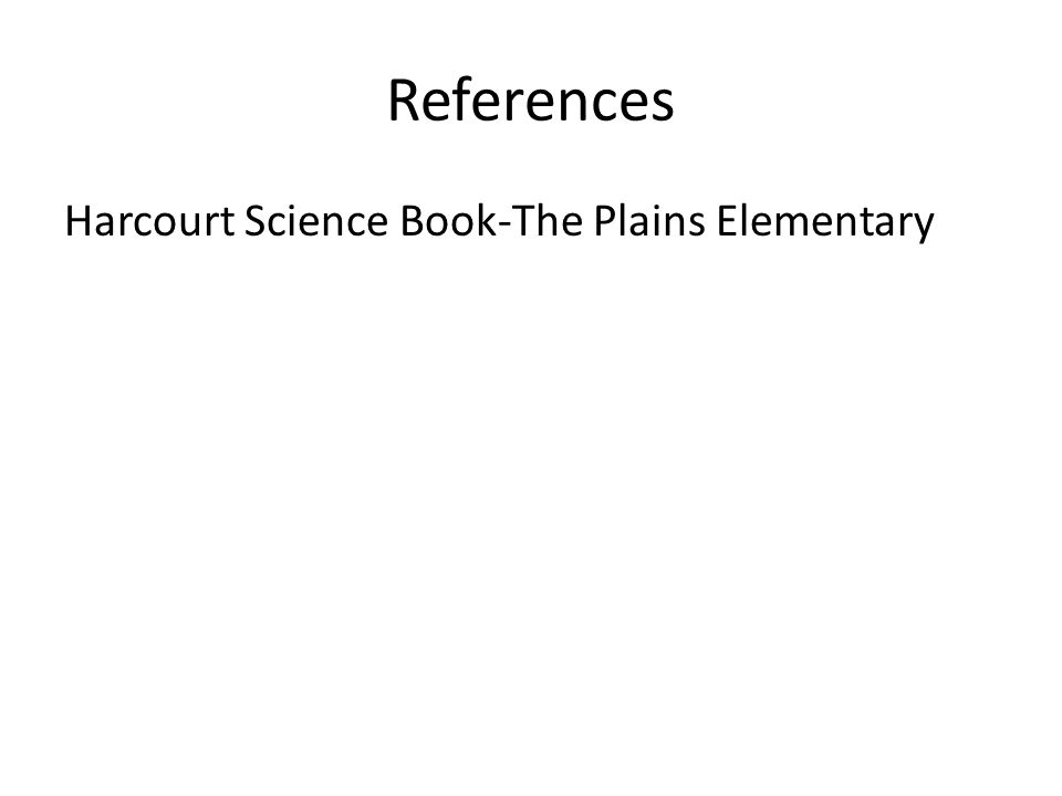 References Harcourt Science Book-The Plains Elementary