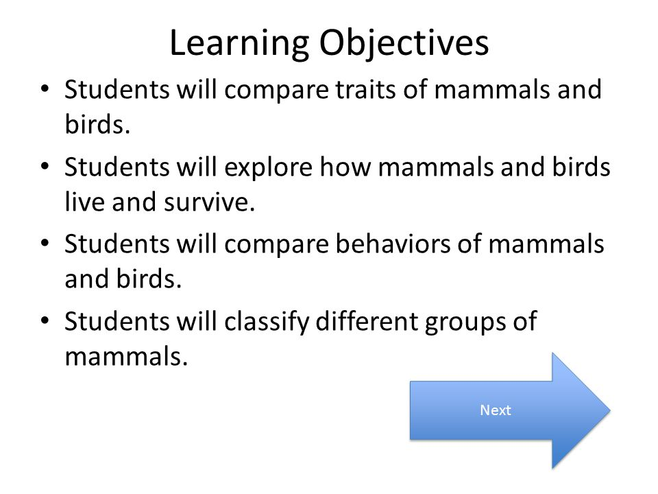 Learning Objectives Students will compare traits of mammals and birds.