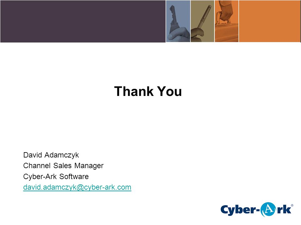Thank You David Adamczyk Channel Sales Manager Cyber-Ark Software