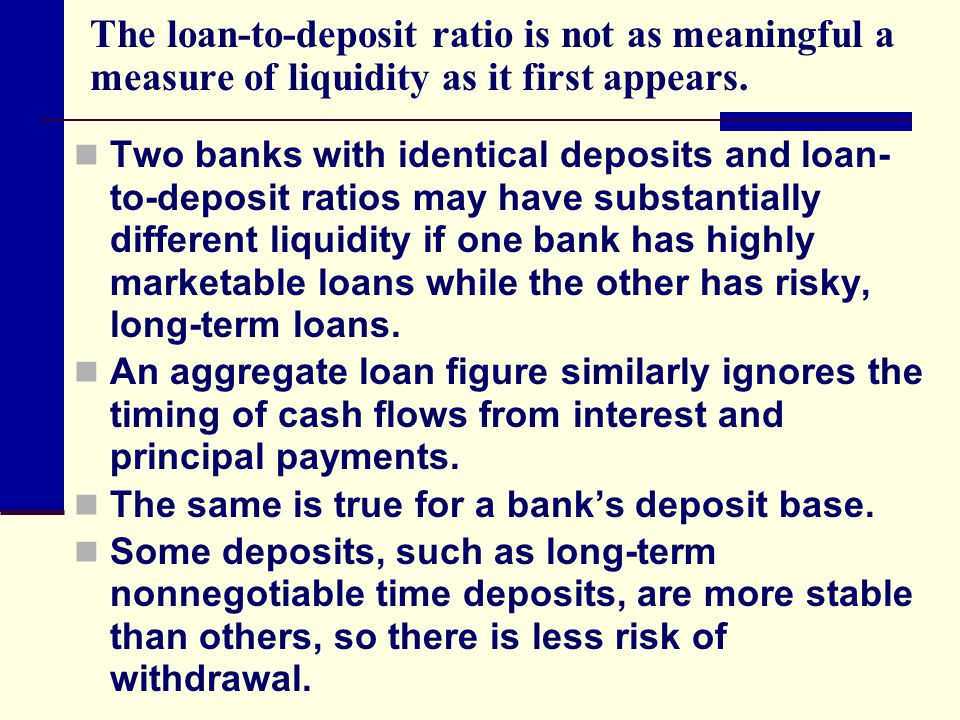 The loan-to-deposit ratio is not as meaningful a measure of liquidity as it first appears.
