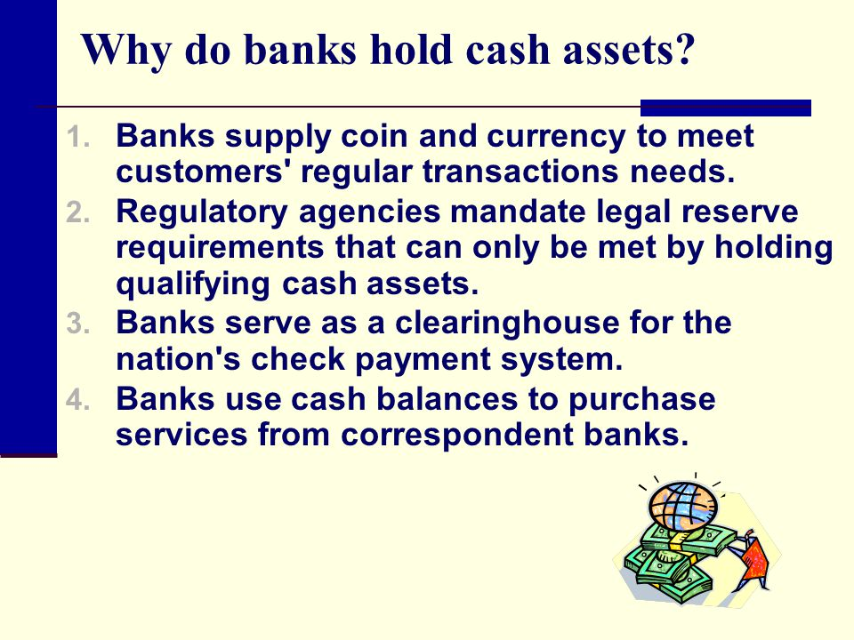 Why do banks hold cash assets