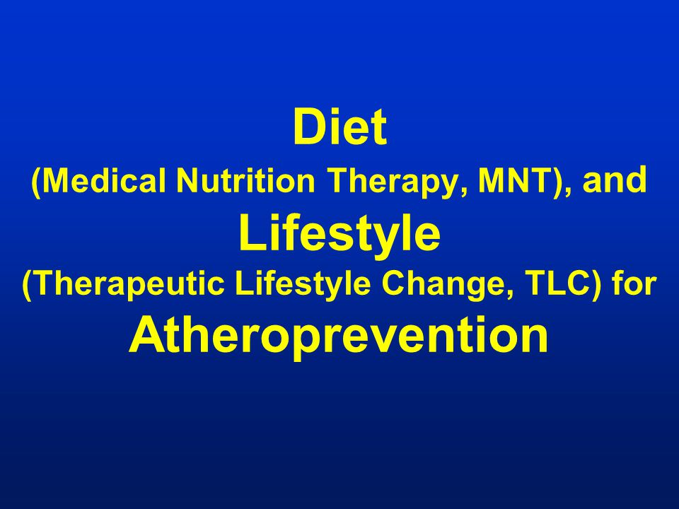 Diet (Medical Nutrition Therapy, MNT), and Lifestyle (Therapeutic Lifestyle Change, TLC) for Atheroprevention