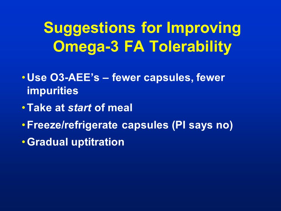 Suggestions for Improving Omega-3 FA Tolerability