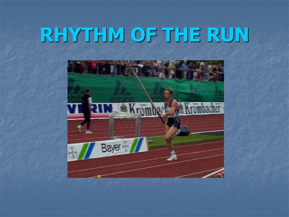 RHYTHM OF THE RUN Not full and fast forces initially, but g-r-a-d-u-a-l-l-y lengthening strides and g-r-a-d-u-a-l-l-y increasing frequency.