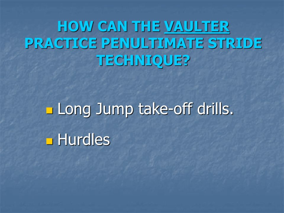 HOW CAN THE VAULTER PRACTICE PENULTIMATE STRIDE TECHNIQUE