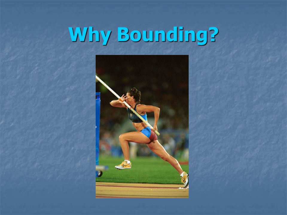 Why Bounding