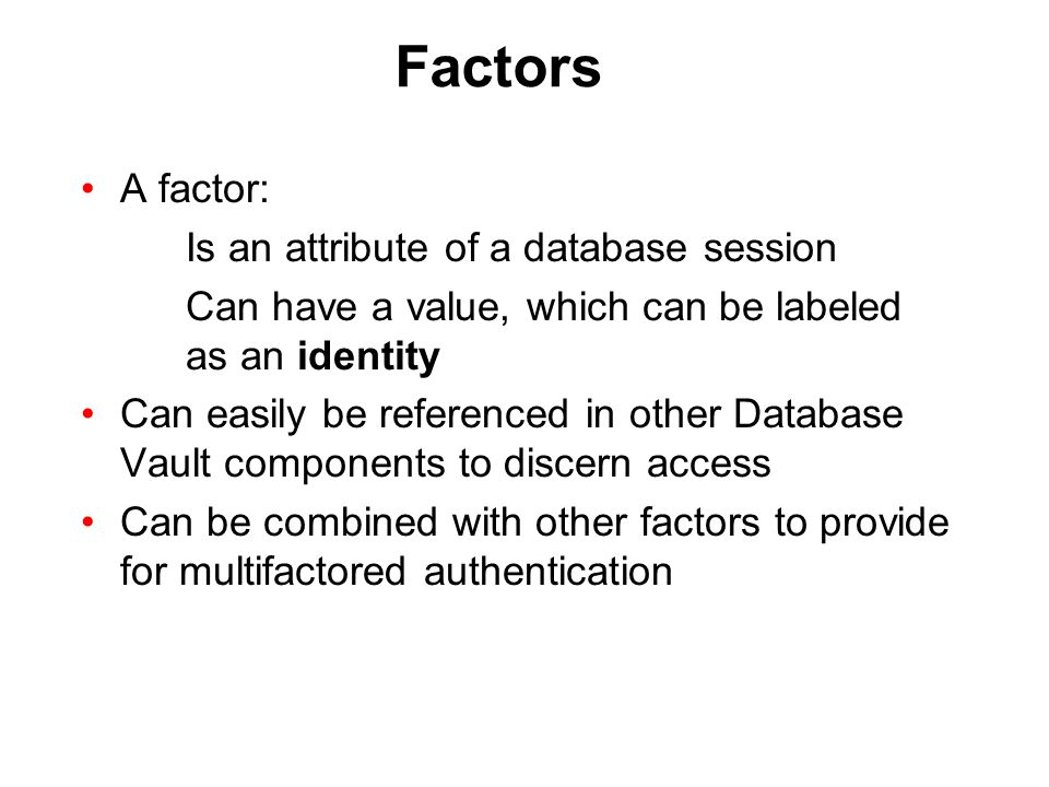 Factors A factor: Is an attribute of a database session