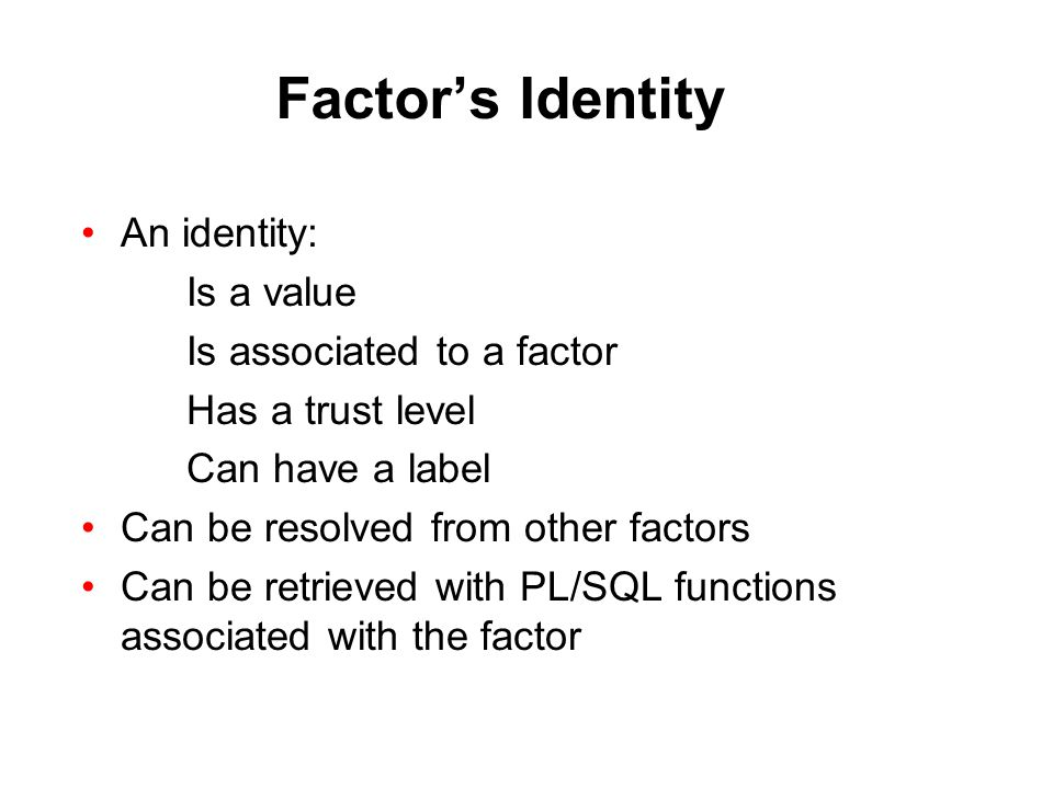 Factor's Identity An identity: Is a value Is associated to a factor