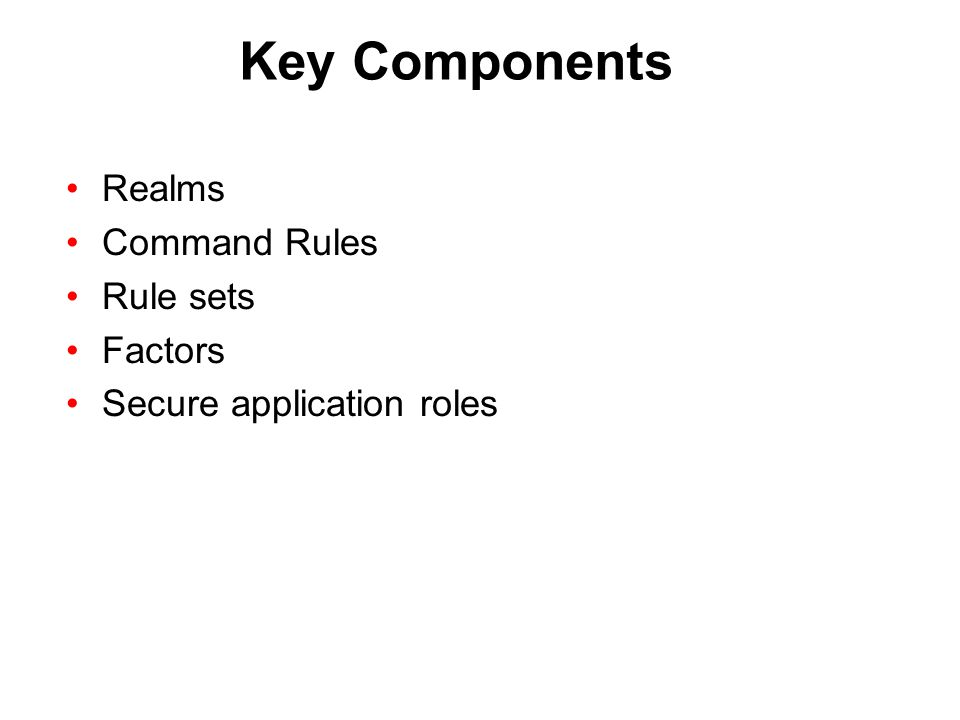 Key Components Realms Command Rules Rule sets Factors