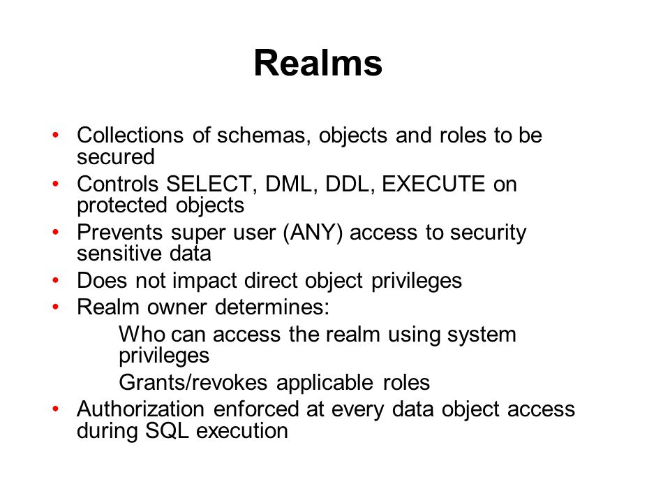 Realms Collections of schemas, objects and roles to be secured