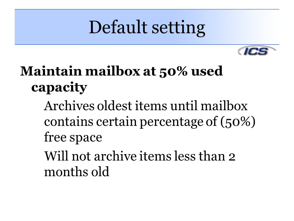 Default setting Maintain mailbox at 50% used capacity