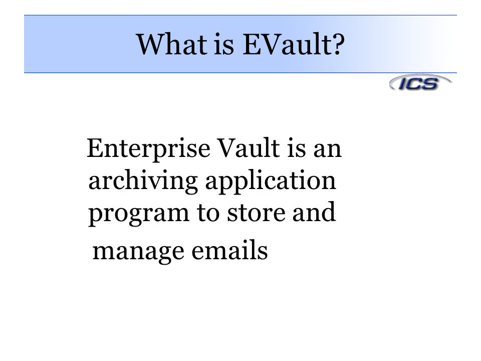 What is EVault Enterprise Vault is an archiving application program to store and. manage emails.