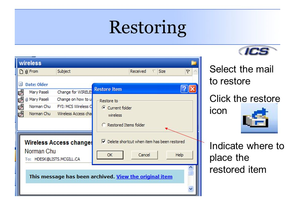 Restoring Select the mail to restore Click the restore icon