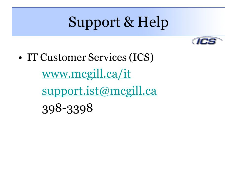 Support & Help www.mcgill.ca/it support.ist@mcgill.ca 398-3398
