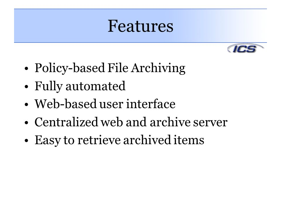 Features Policy-based File Archiving Fully automated