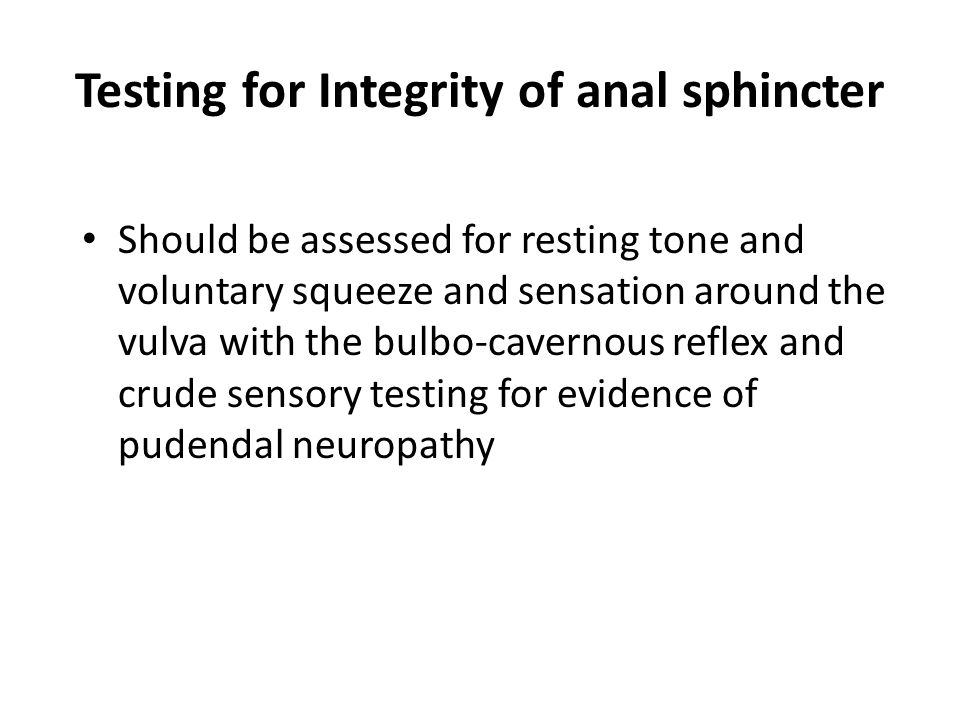 Testing for Integrity of anal sphincter