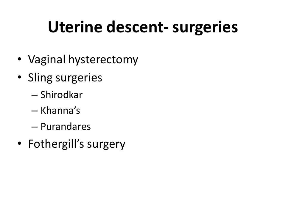 Uterine descent- surgeries
