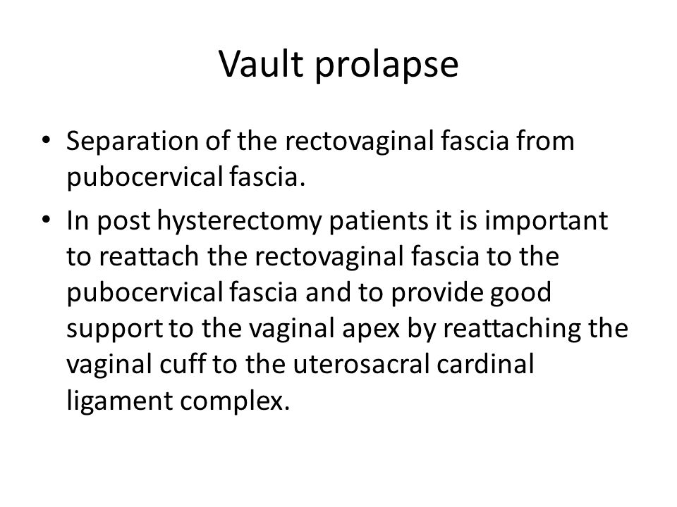 Vault prolapse Separation of the rectovaginal fascia from pubocervical fascia.