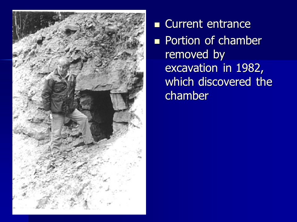 Current entrance Portion of chamber removed by excavation in 1982, which discovered the chamber