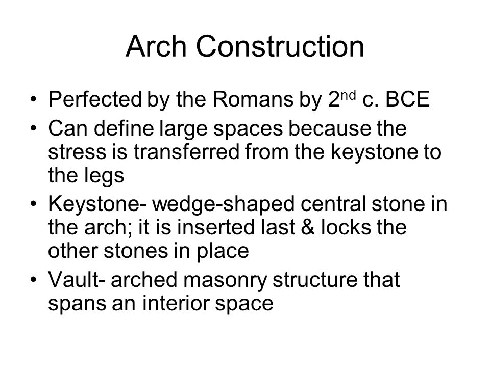 Arch Construction Perfected by the Romans by 2nd c. BCE