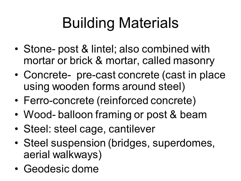 Building Materials Stone- post & lintel; also combined with mortar or brick & mortar, called masonry.
