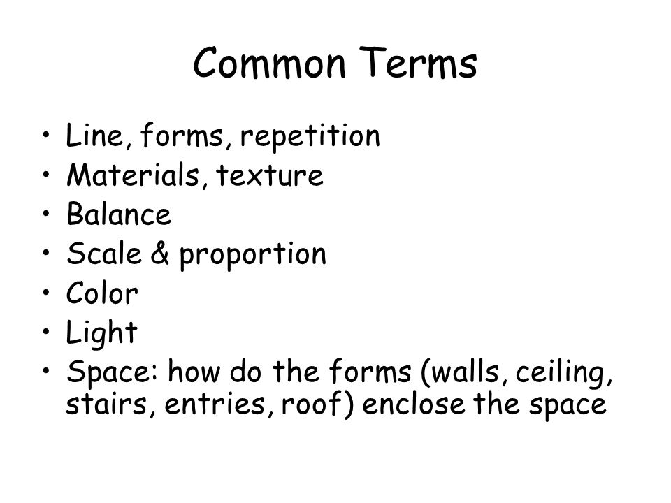 Common Terms Line, forms, repetition Materials, texture Balance