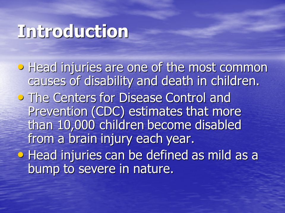Introduction Head injuries are one of the most common causes of disability and death in children.