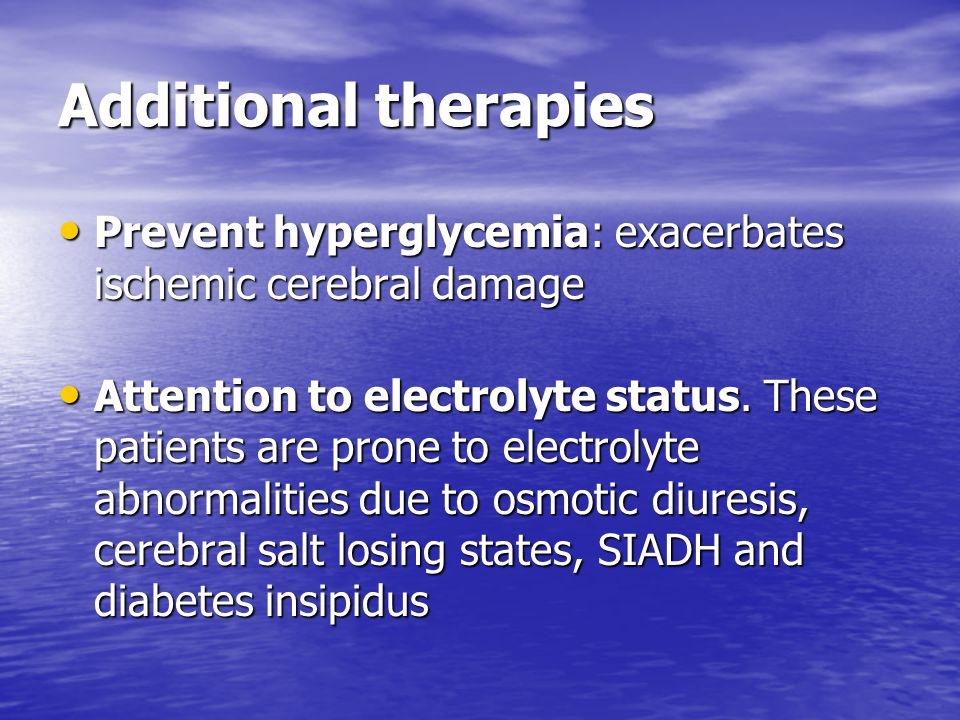 Additional therapies Prevent hyperglycemia: exacerbates ischemic cerebral damage.
