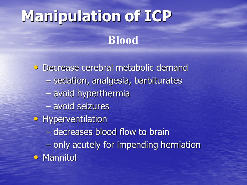 Manipulation of ICP Blood Decrease cerebral metabolic demand