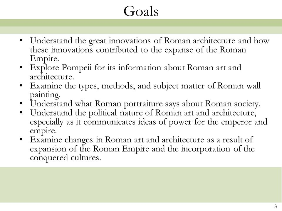Goals Understand the great innovations of Roman architecture and how these innovations contributed to the expanse of the Roman Empire.