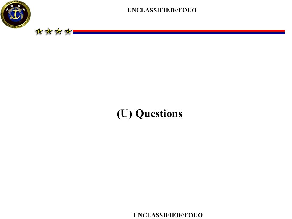 UNCLASSIFIED//FOUO (U) Questions UNCLASSIFIED//FOUO
