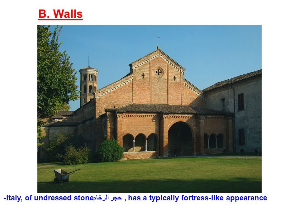 B. Walls -Italy, of undressed stone حجر الرخام, has a typically fortress-like appearance