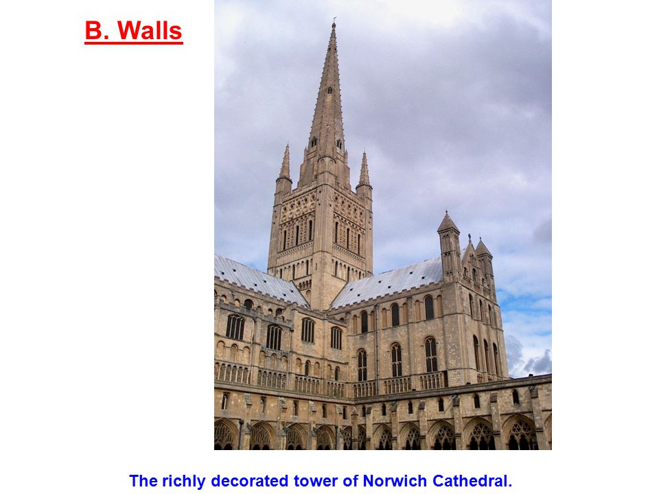 B. Walls The richly decorated tower of Norwich Cathedral.