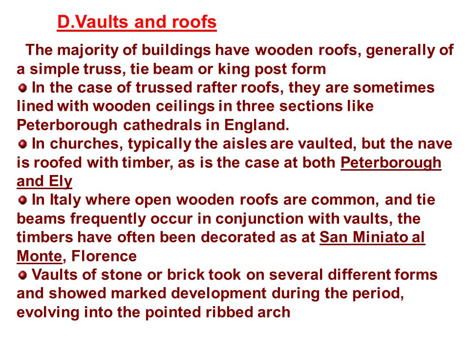 D.Vaults and roofs The majority of buildings have wooden roofs, generally of a simple truss, tie beam or king post form.