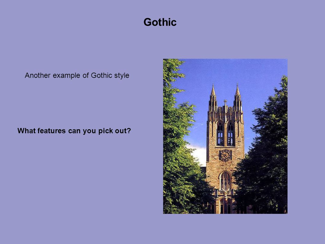 Gothic Another example of Gothic style What features can you pick out