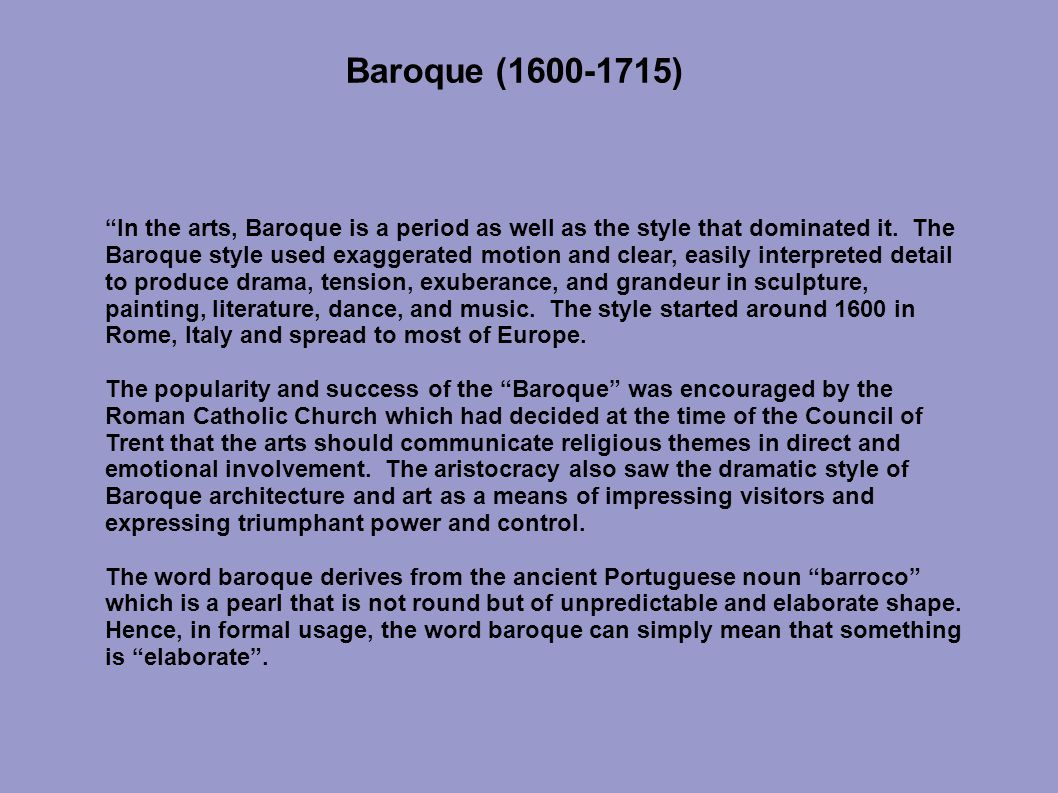 origin of the word baroque Anything with a complicated design can be baroque but it also refers to a style of art, music, and architecture from 17th century italy (and is then sometimes capitalized) although it has roots in the portuguese word barroco meaning imperfect pearl not everything baroque is imperfect caravaggio and rubens are considered baroque painters.