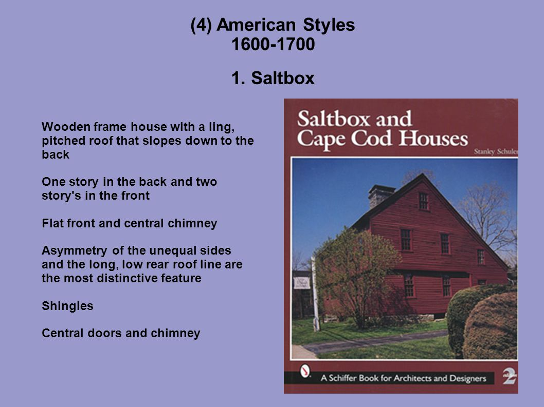 (4) American Styles 1600-1700 1. Saltbox