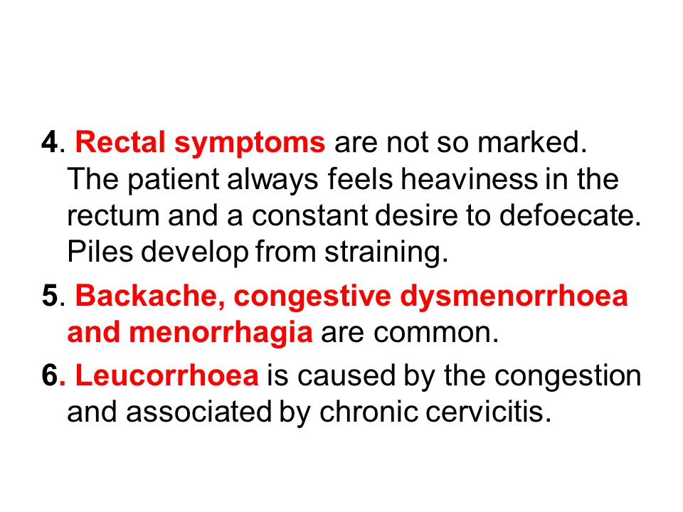4. Rectal symptoms are not so marked