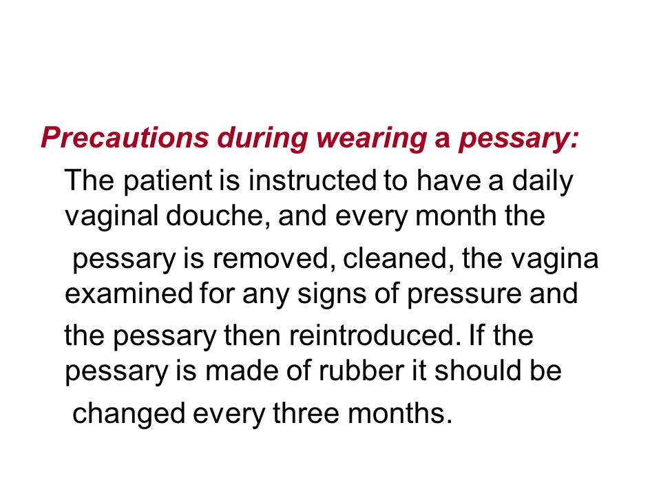 Precautions during wearing a pessary: